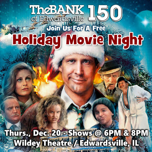 Christmas Vacation - free showings sponsored by The Bank Of Edwardsville (6pm & 8pm)
