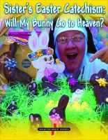 SISTER'S EASTER CATECHISM: Will My Bunny Go To Heven?